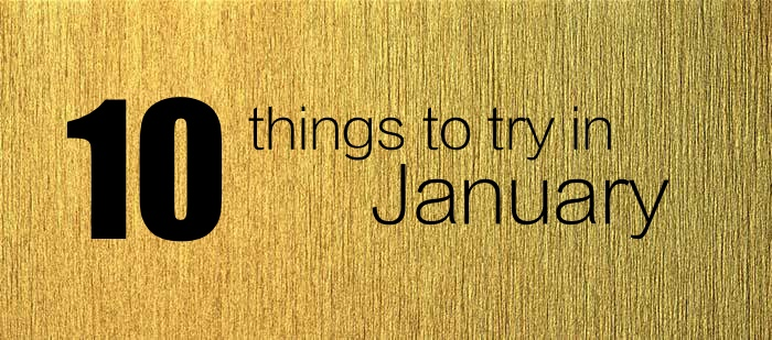 New year calls for new fun. 10 things you must do this January.